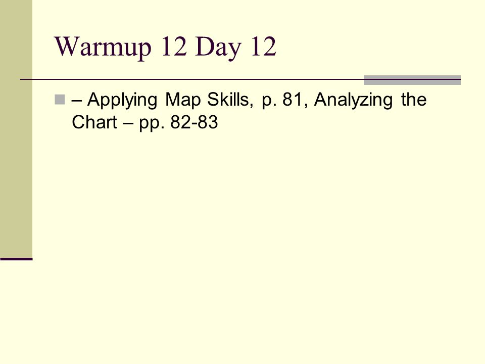 Warmup 12 Day 12 – Applying Map Skills, p. 81, Analyzing the Chart – pp. 82-83