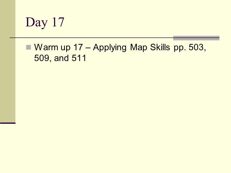 Day 17 Warm up 17 – Applying Map Skills pp. 503, 509, and 511