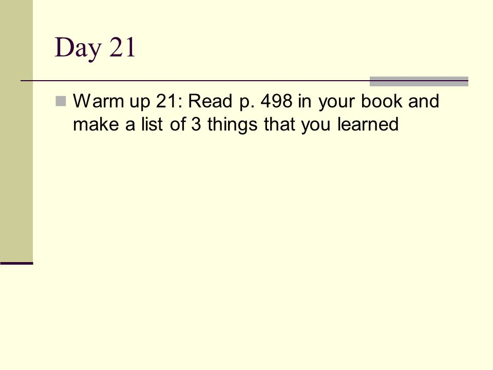 Day 21 Warm up 21: Read p. 498 in your book and make a list of 3 things that you learned