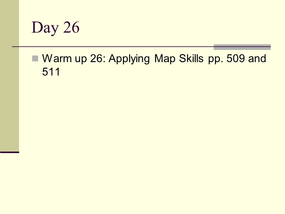 Day 26 Warm up 26: Applying Map Skills pp. 509 and 511