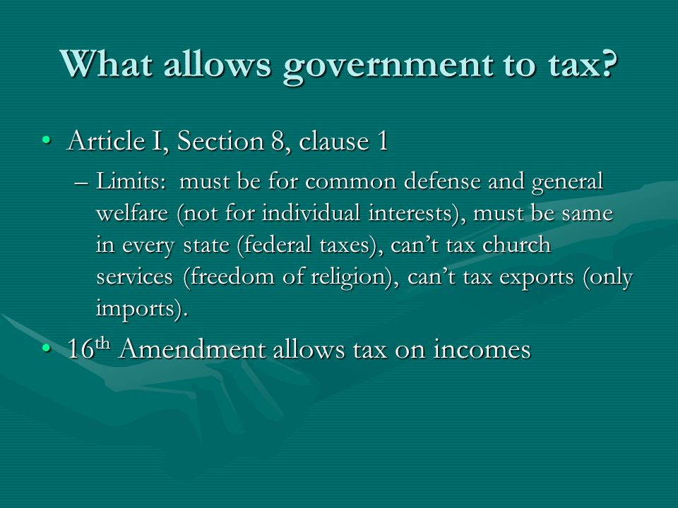 What allows government to tax? Article I, Section 8, clause 1Article I, Section 8, clause 1 –Limits: must be for common defense and general welfare (n