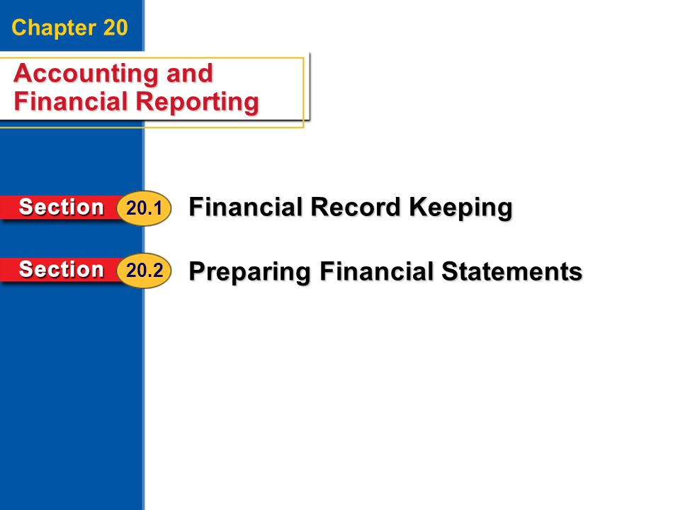 Accounting and Financial Reporting 2 Chapter 20 Accounting and Financial Reporting Financial Record Keeping Preparing Financial Statements 20.1 20.2