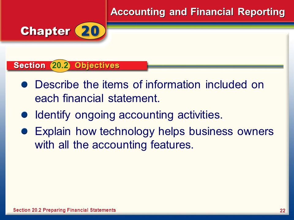 Accounting and Financial Reporting 22 Describe the items of information included on each financial statement. Identify ongoing accounting activities.