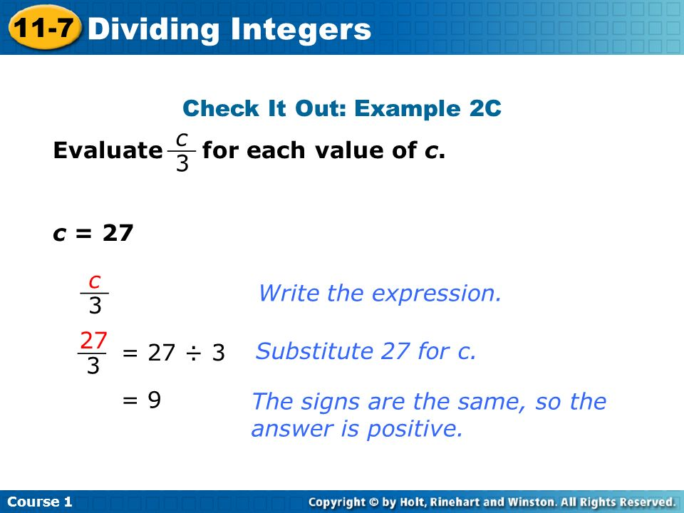 Check It Out: Example 2C Evaluate for each value of c. c = 27 Write the expression. = 27 ÷ 3 Substitute 27 for c. = 9 The signs are the same, so the a
