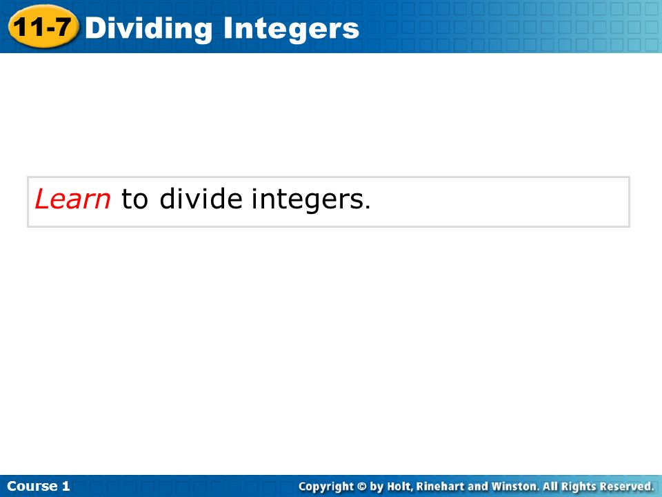 Learn to divide integers. Course 1 11-7 Dividing Integers