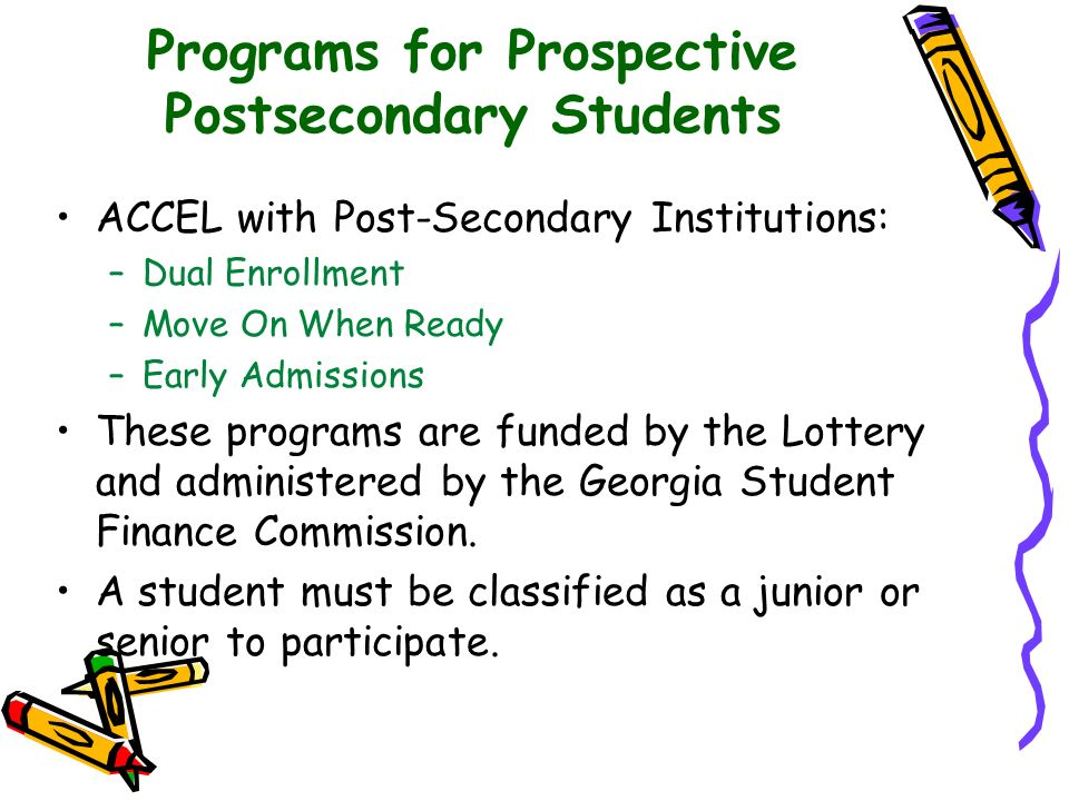 Programs for Prospective Postsecondary Students ACCEL with Post-Secondary Institutions: –Dual Enrollment –Move On When Ready –Early Admissions These p