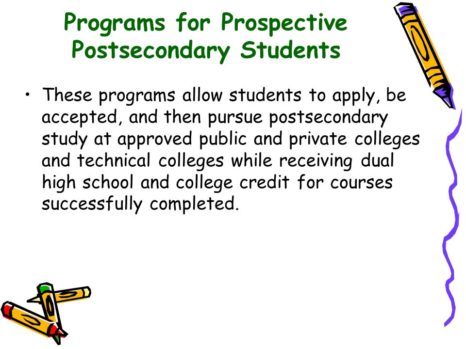 Programs for Prospective Postsecondary Students These programs allow students to apply, be accepted, and then pursue postsecondary study at approved p