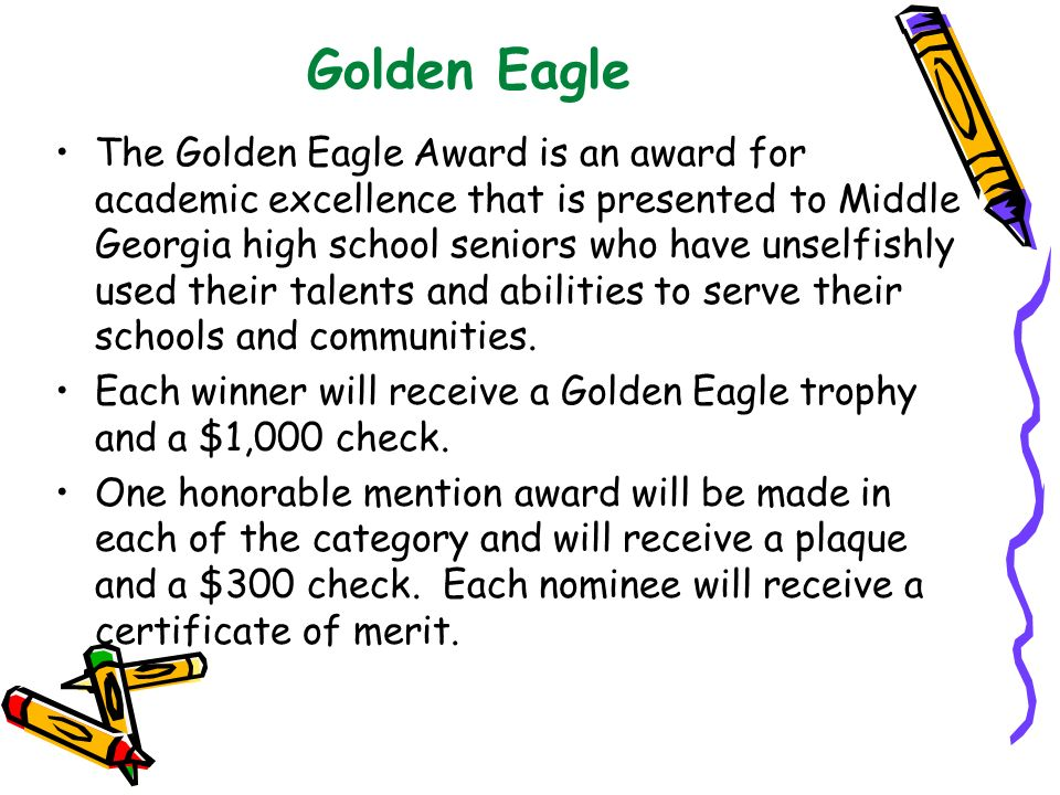 Golden Eagle The Golden Eagle Award is an award for academic excellence that is presented to Middle Georgia high school seniors who have unselfishly u