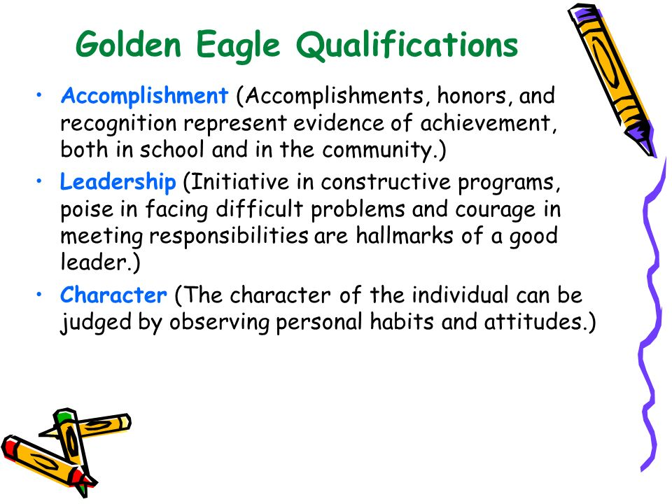 Golden Eagle Qualifications Accomplishment (Accomplishments, honors, and recognition represent evidence of achievement, both in school and in the comm