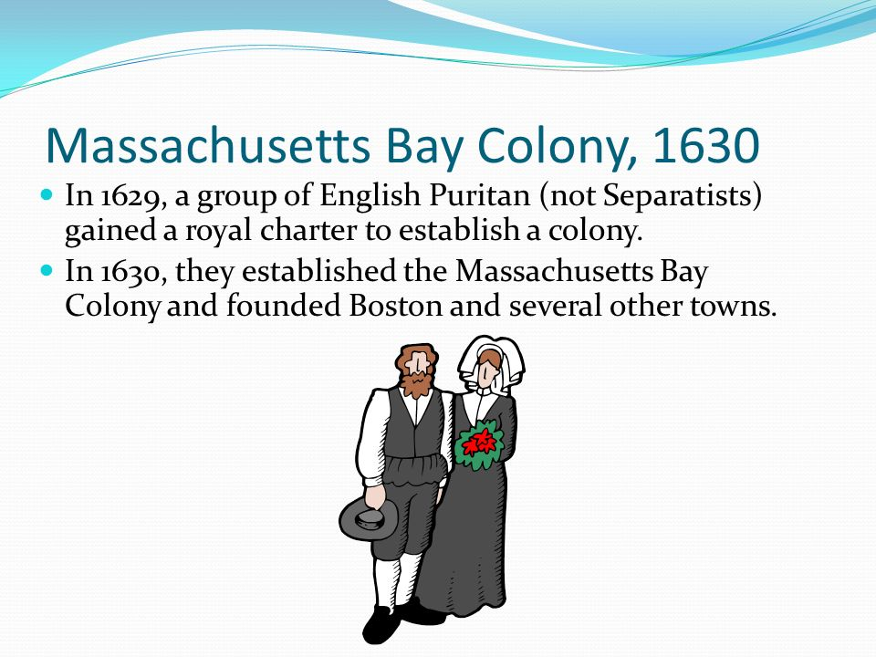 Massachusetts Bay Colony, 1630 In 1629, a group of English Puritan (not Separatists) gained a royal charter to establish a colony. In 1630, they estab