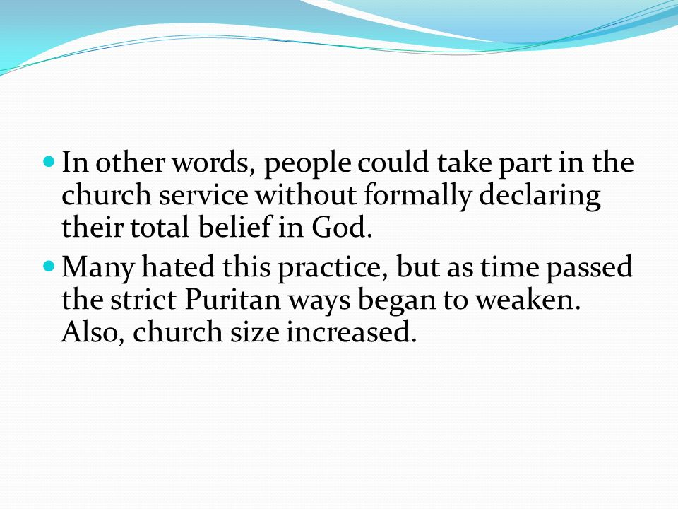 In other words, people could take part in the church service without formally declaring their total belief in God. Many hated this practice, but as ti