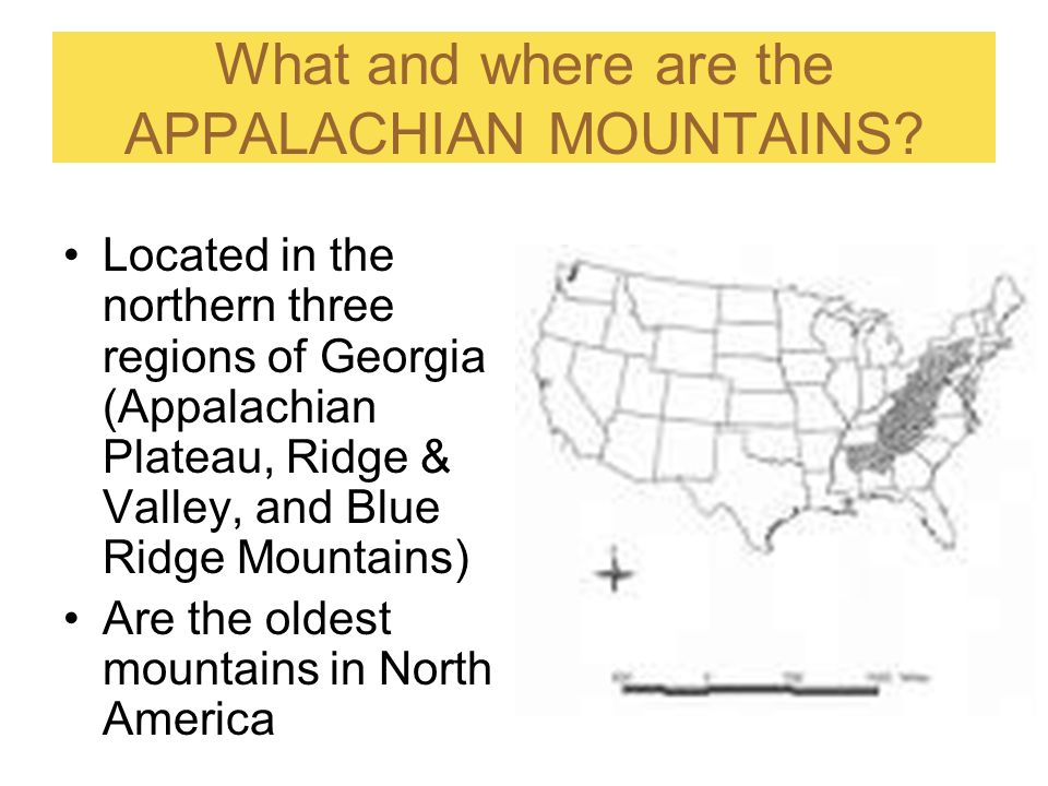 What and where are the APPALACHIAN MOUNTAINS? Located in the northern three regions of Georgia (Appalachian Plateau, Ridge & Valley, and Blue Ridge Mo