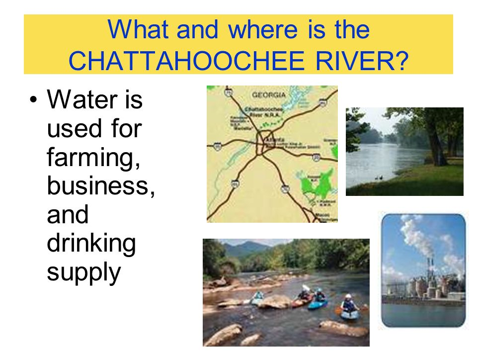What and where is the CHATTAHOOCHEE RIVER? Water is used for farming, business, and drinking supply