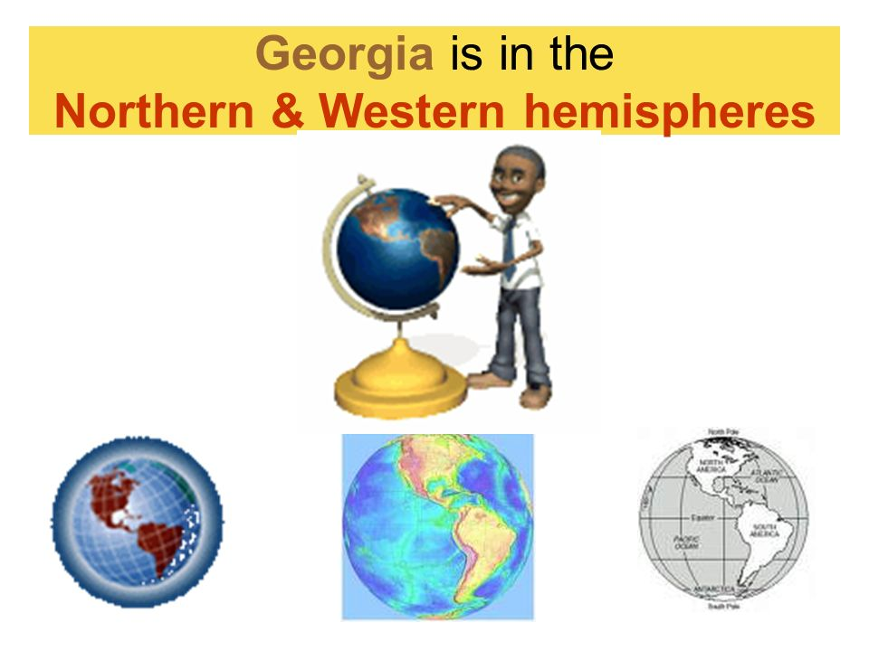 Georgia is in the Northern & Western hemispheres