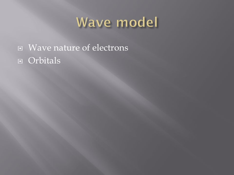 Wave nature of electrons Orbitals
