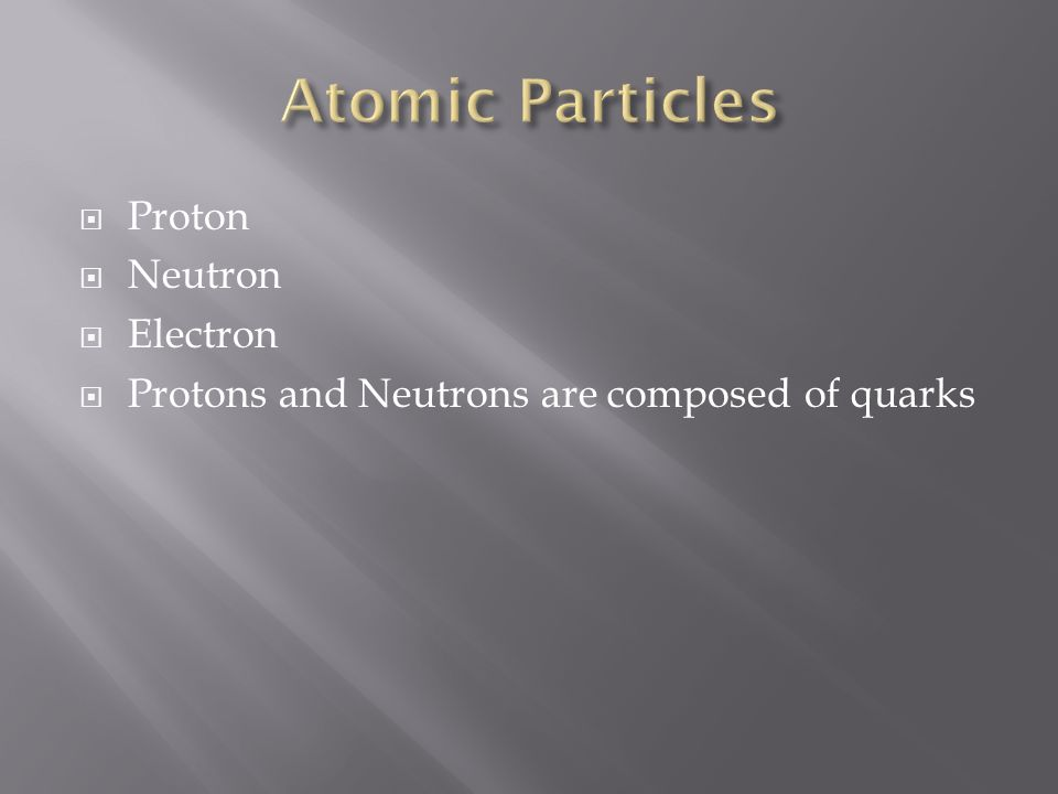 Proton Neutron Electron Protons and Neutrons are composed of quarks