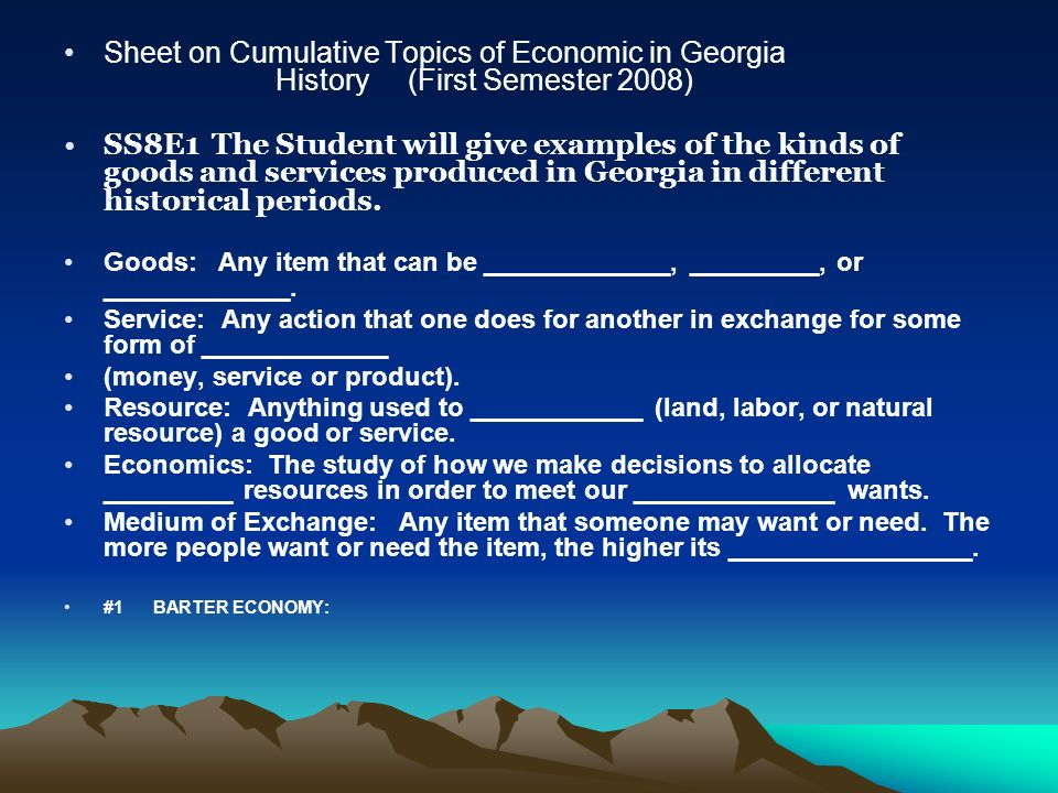 Sheet on Cumulative Topics of Economic in Georgia History (First Semester 2008) SS8E1 The Student will give examples of the kinds of goods and service