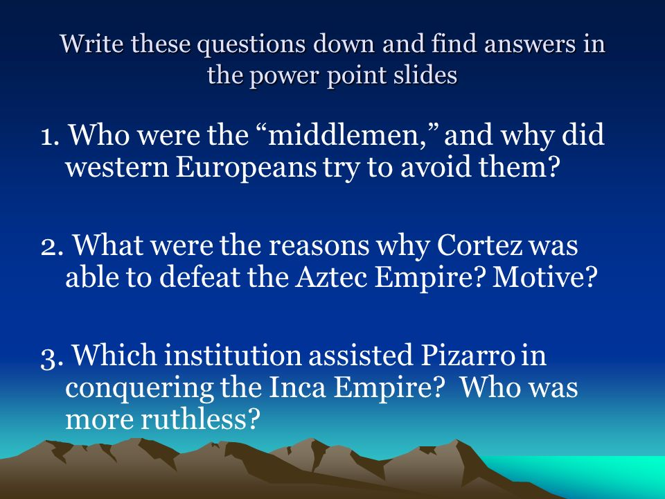 Write these questions down and find answers in the power point slides 1. Who were the middlemen, and why did western Europeans try to avoid them? 2. W