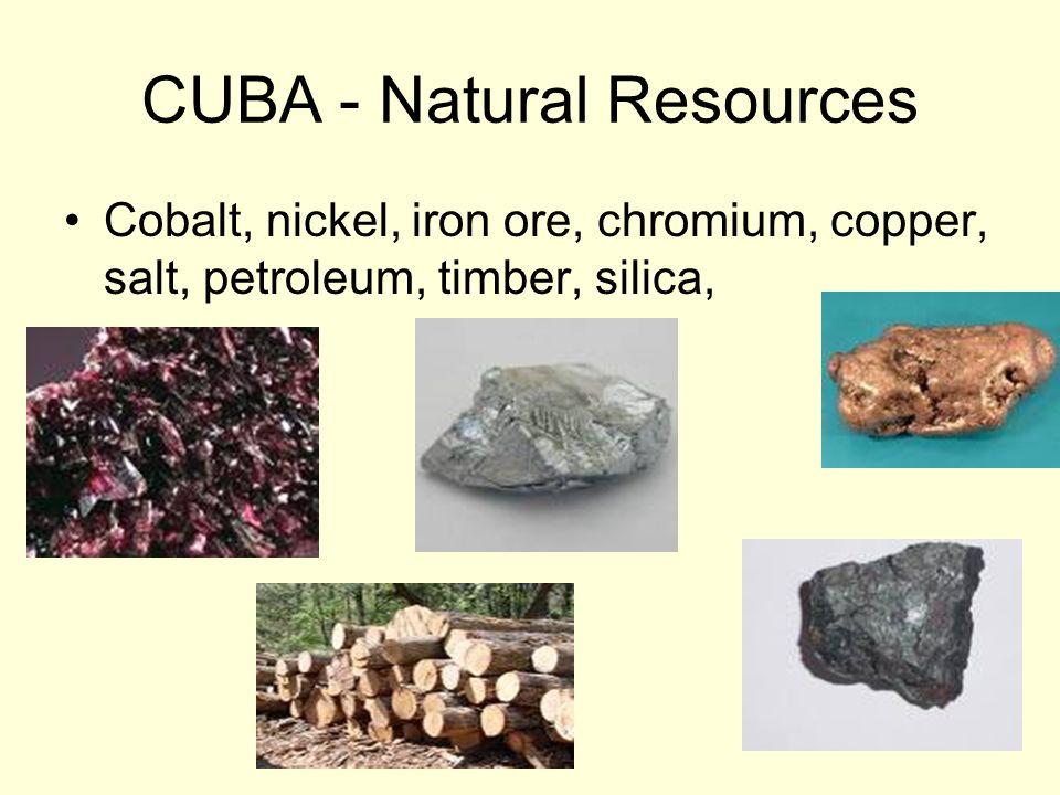 CUBA - Natural Resources Cobalt, nickel, iron ore, chromium, copper, salt, petroleum, timber, silica,