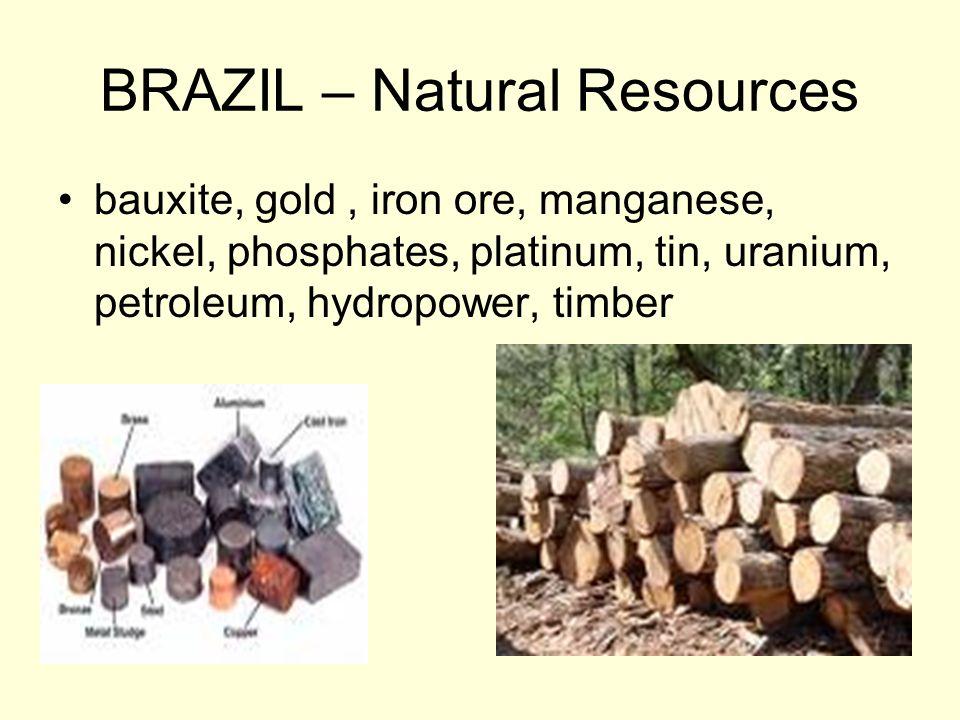 BRAZIL – Natural Resources bauxite, gold, iron ore, manganese, nickel, phosphates, platinum, tin, uranium, petroleum, hydropower, timber