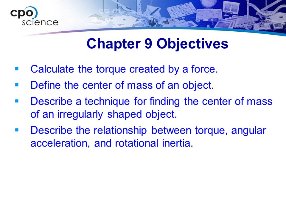 Chapter 9 Vocabulary Terms torque center of mass angular acceleration rotational inertia rotation Translation Center of rotation Rotational equilibrium lever arm center of gravity moment of inertia line of action Centripetal force Centrifugal Force