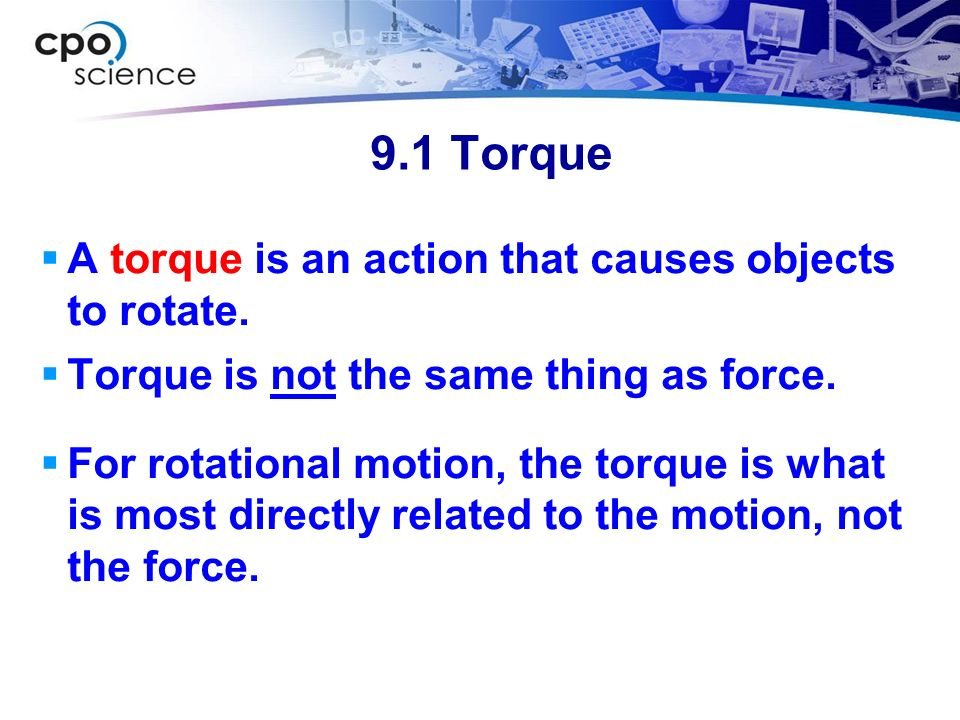 9.1 Torque Motion in which an entire object moves is called translation.
