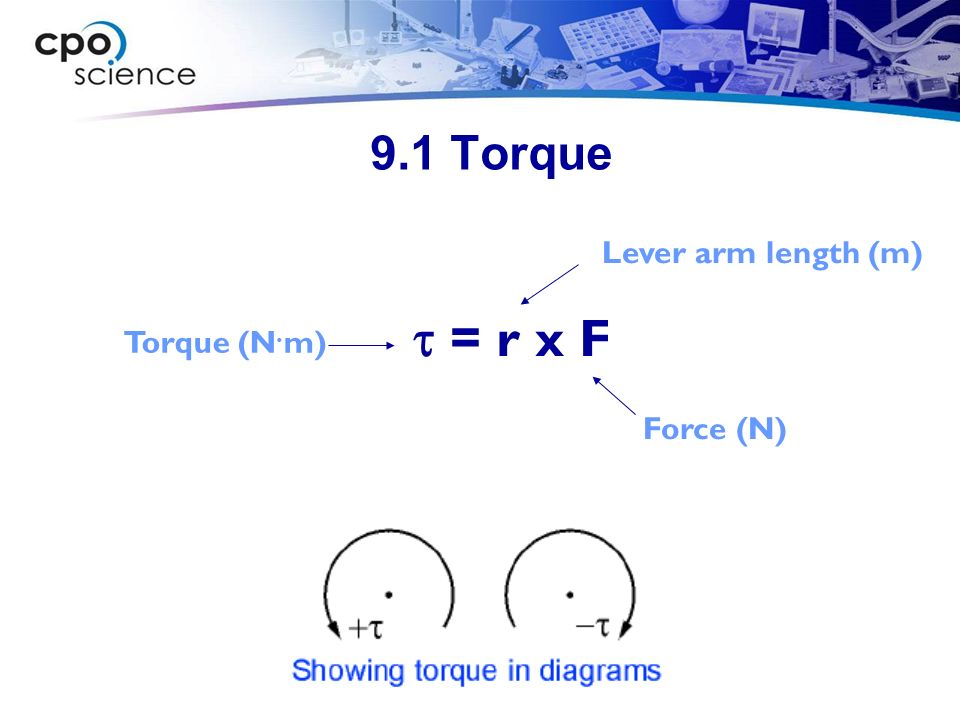 9.1 Calculate a torque A force of 50 newtons is applied to a wrench that is 30 centimeters long.