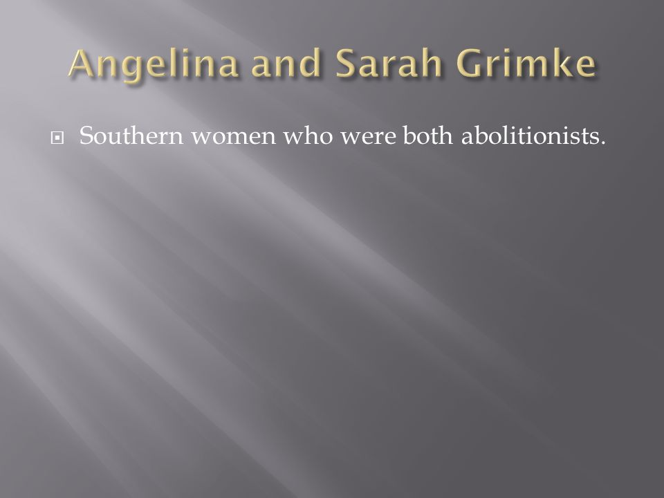 Southern women who were both abolitionists.