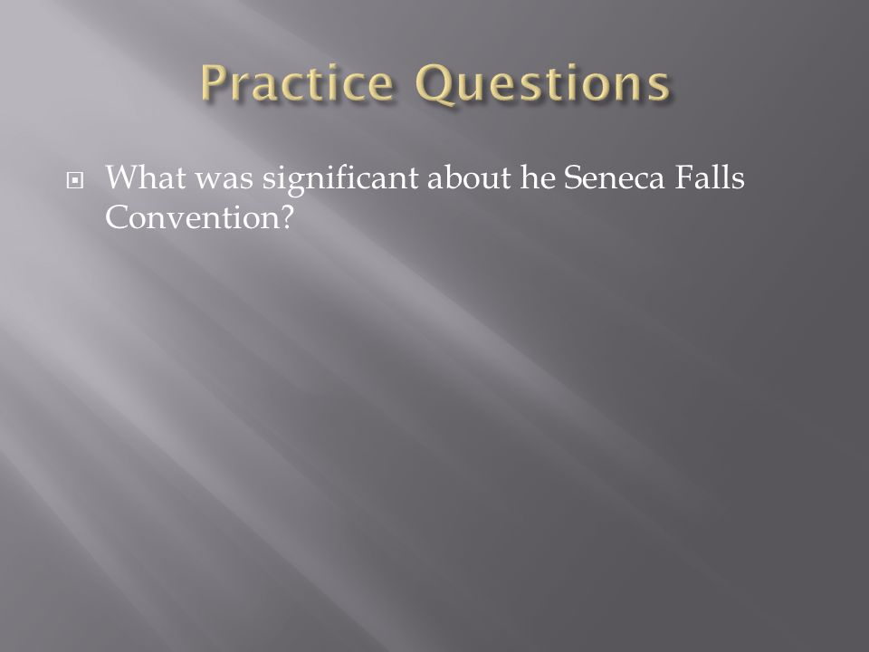 What was significant about he Seneca Falls Convention?