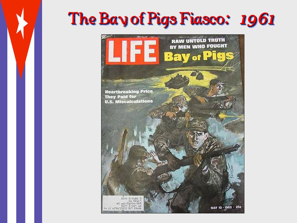 The Bay of Pigs Fiasco : 1961