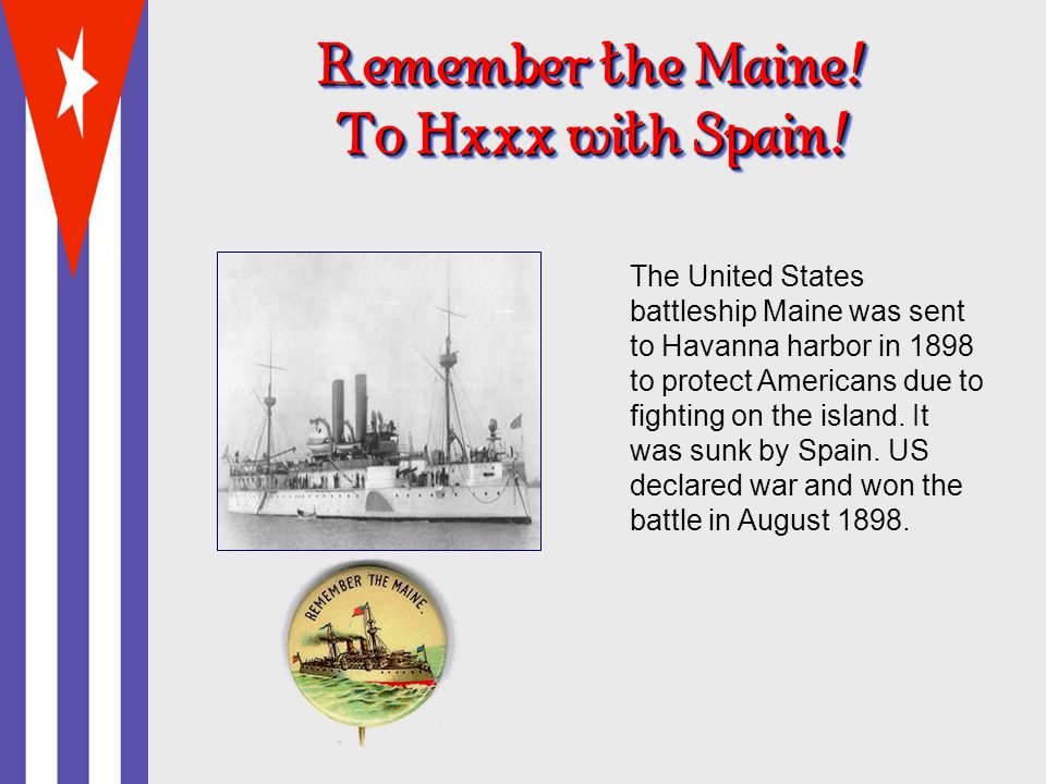 Remember the Maine .To Hxxx with Spain .