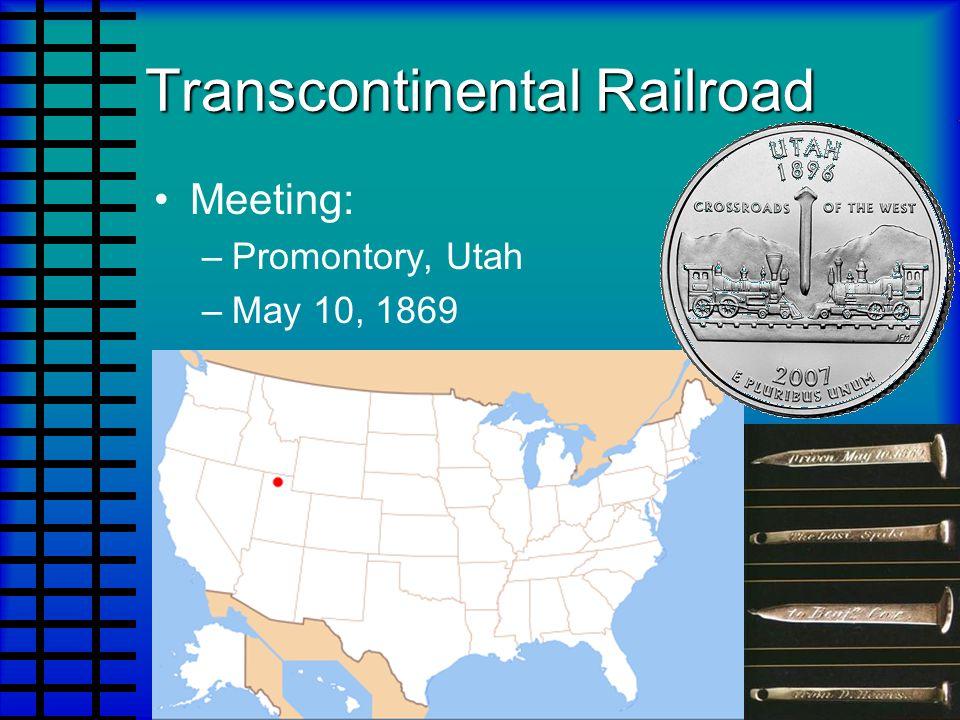 Transcontinental Railroad Meeting: –Promontory, Utah –May 10, 1869