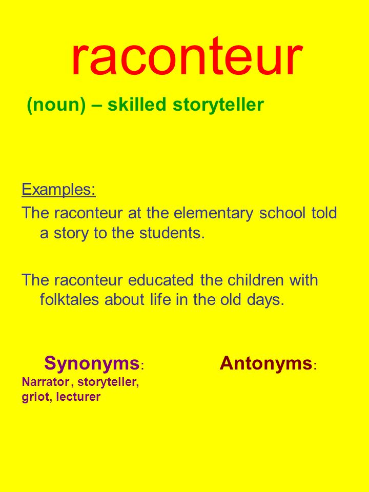 raconteur (noun) – skilled storyteller Examples: The raconteur at the elementary school told a story to the students.