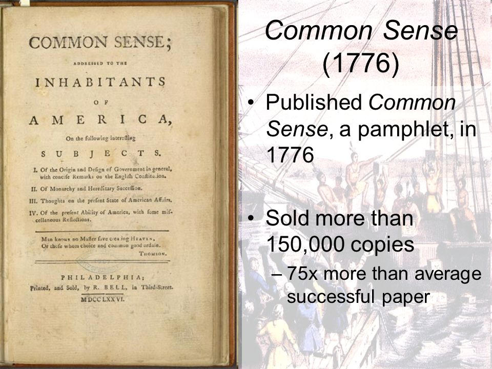Published Common Sense, a pamphlet, in 1776 Sold more than 150,000 copies –7–75x more than average successful paper Common Sense (1776)