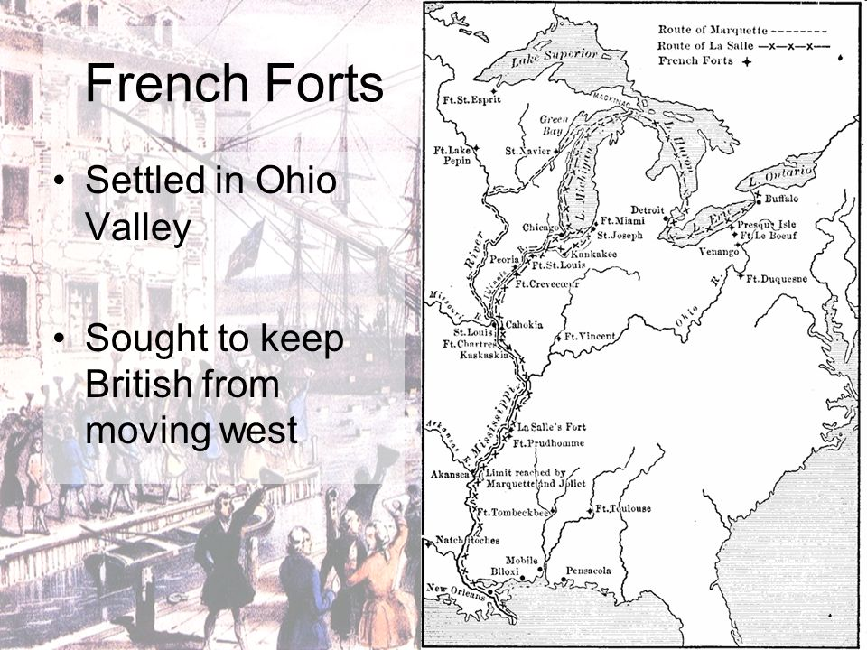 French Forts Settled in Ohio Valley Sought to keep British from moving west