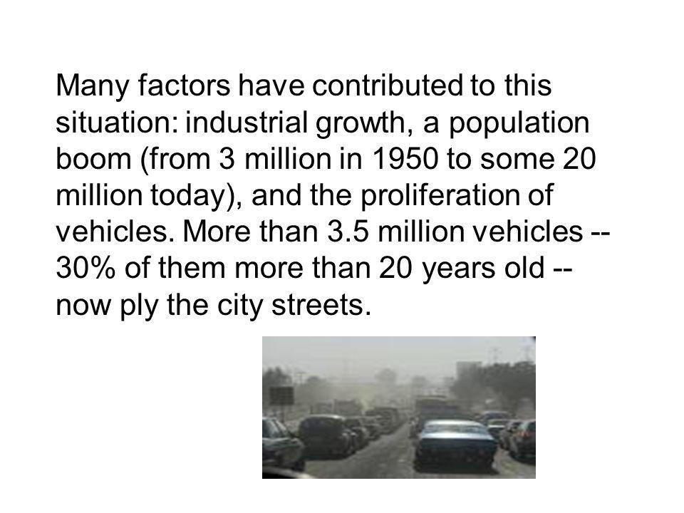 Many factors have contributed to this situation: industrial growth, a population boom (from 3 million in 1950 to some 20 million today), and the proli
