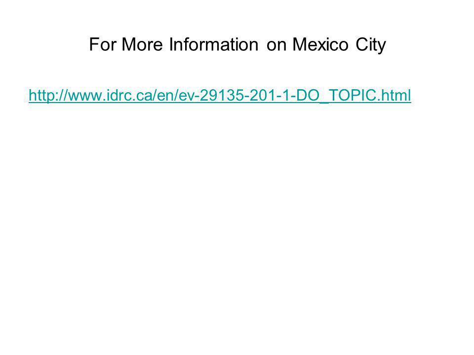 For More Information on Mexico City http://www.idrc.ca/en/ev-29135-201-1-DO_TOPIC.html