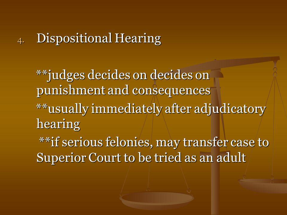4. Dispositional Hearing **judges decides on decides on punishment and consequences **judges decides on decides on punishment and consequences **usual