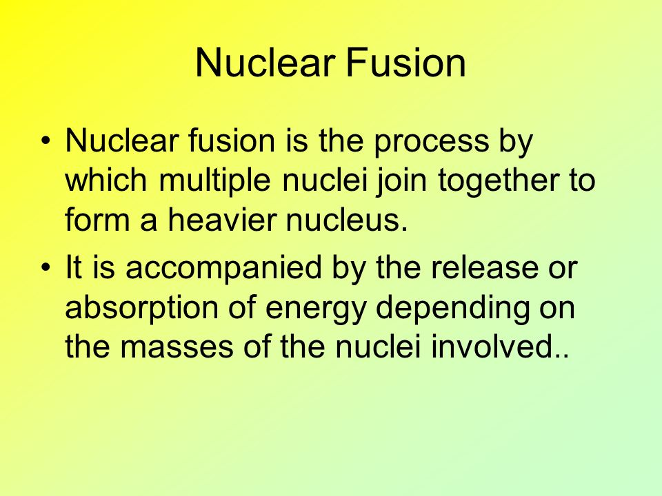 Nuclear Fusion Nuclear fusion is the process by which multiple nuclei join together to form a heavier nucleus. It is accompanied by the release or abs