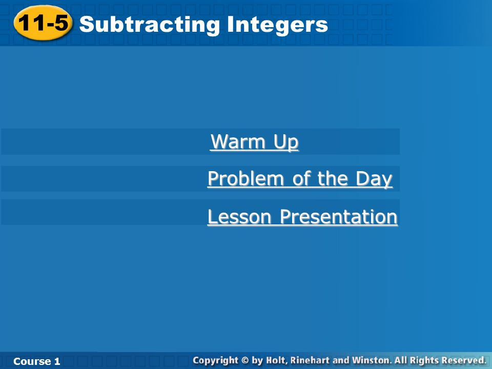 11-5 Subtracting Integers Course 1 Warm Up Warm Up Lesson Presentation Lesson Presentation Problem of the Day Problem of the Day