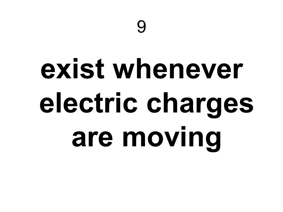 9 exist whenever electric charges are moving