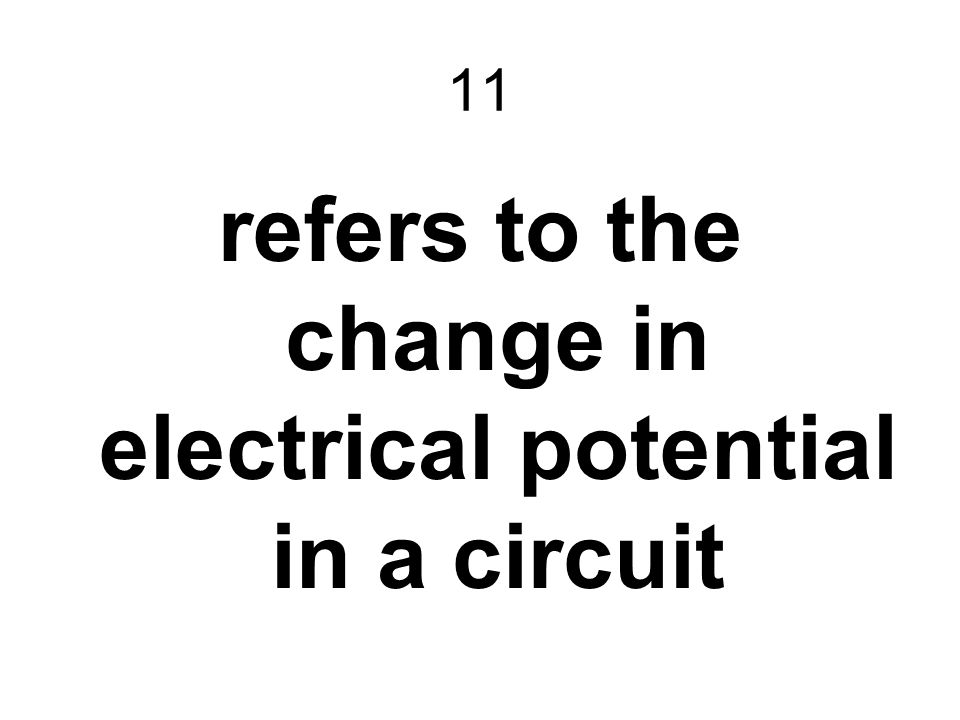 11 refers to the change in electrical potential in a circuit