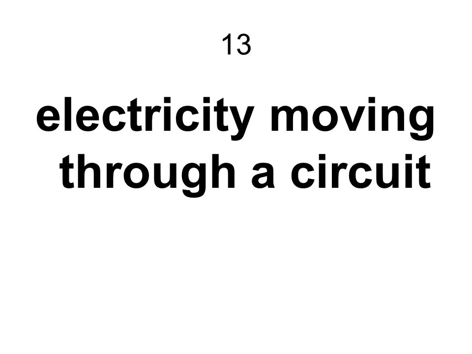 13 electricity moving through a circuit