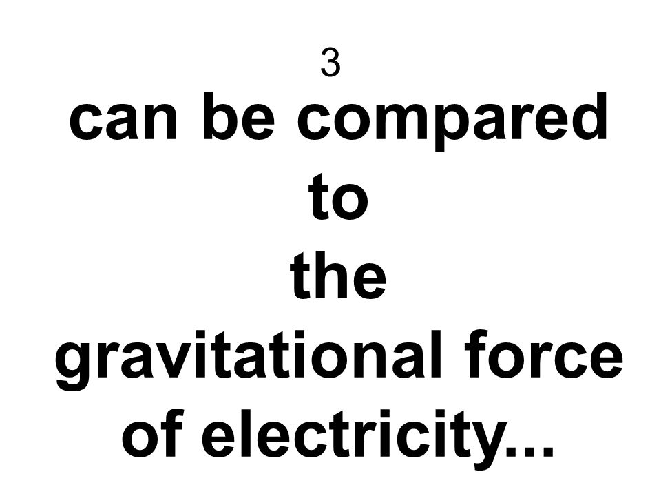 3 can be compared to the gravitational force of electricity...