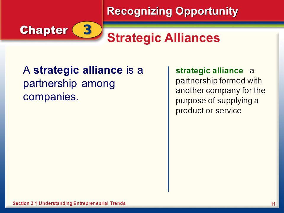 Recognizing Opportunity 11 Strategic Alliances A strategic alliance is a partnership among companies. strategic alliance a partnership formed with ano