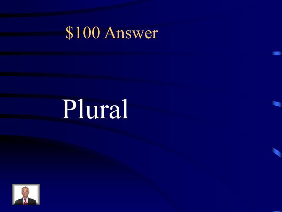 $100 Which word means More than one? The term More than also means? (A) One (B) Plural (C) None (D) Take away