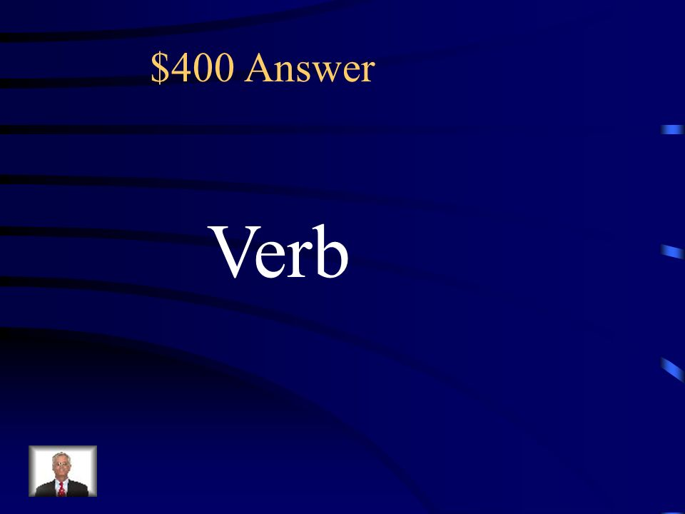 $400 What is the verb in this sentence What is the key term (A)Sentence (B)Two (C)Verb (D) What