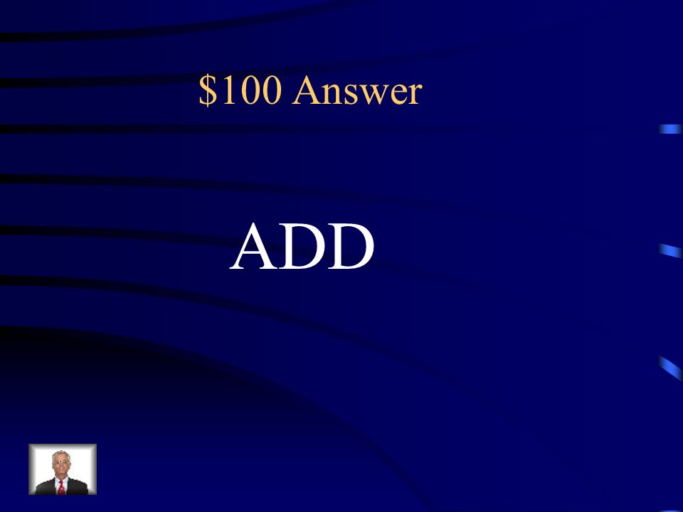 $100 The key term in all means to: (A) subtract (B) add (C) multiply (D) divide