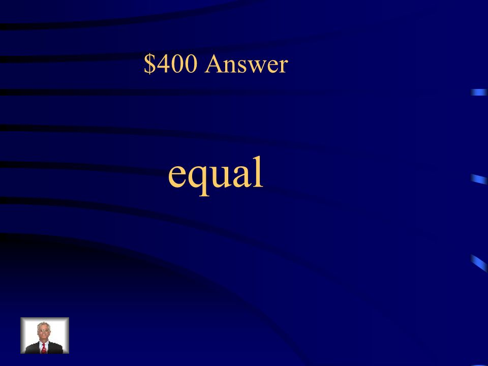 $400 Which one has two equal parts? The key term in this sentence would be: (A) equal (B) one (C) two (D) parts