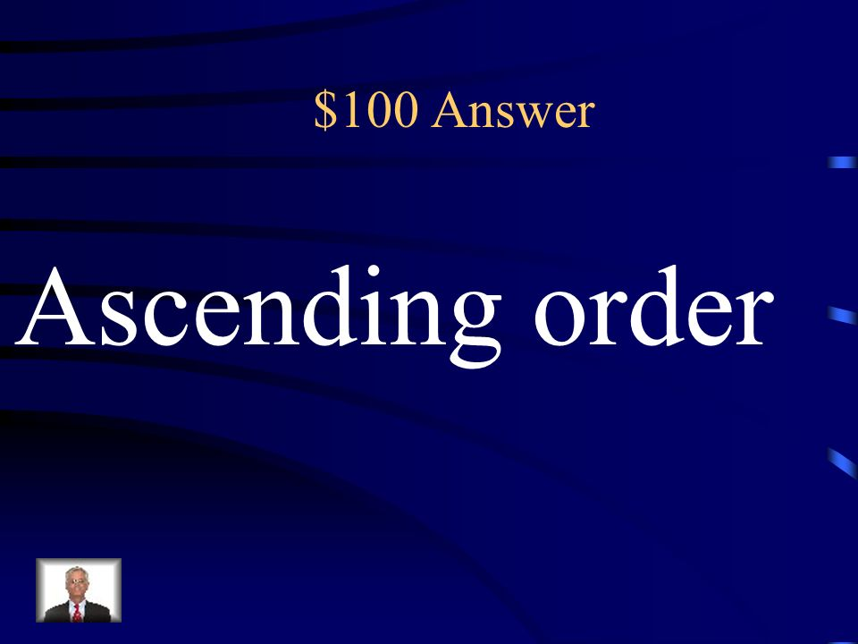 $100 Which numbers are in ascending order? The key term in this sentence would be: (A) numbers (B) ascending order (C) two (D) Which